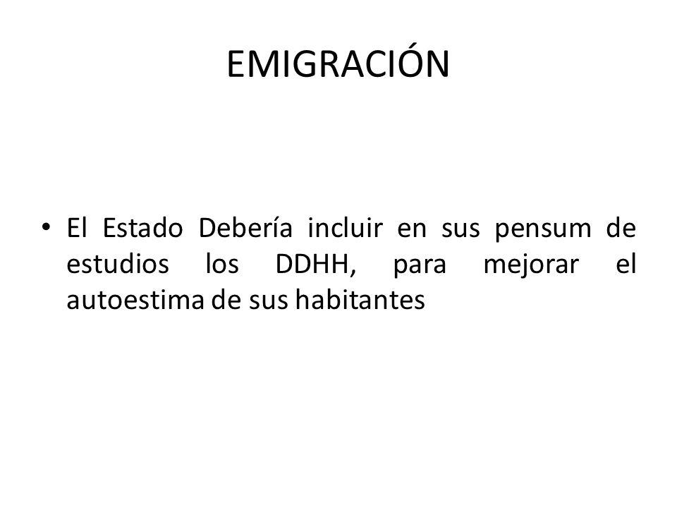 EMIGRACIÓN El Estado Debería incluir en sus pensum de estudios los DDHH, para mejorar el autoestima de sus habitantes