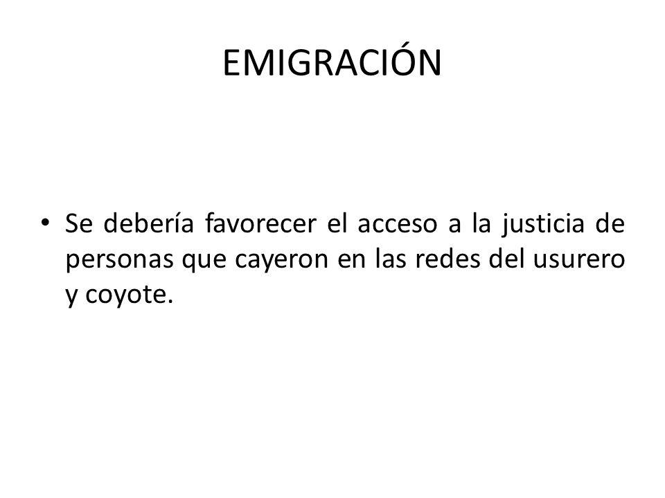 EMIGRACIÓN Se debería favorecer el acceso a la justicia de personas que cayeron en las redes del usurero y coyote.