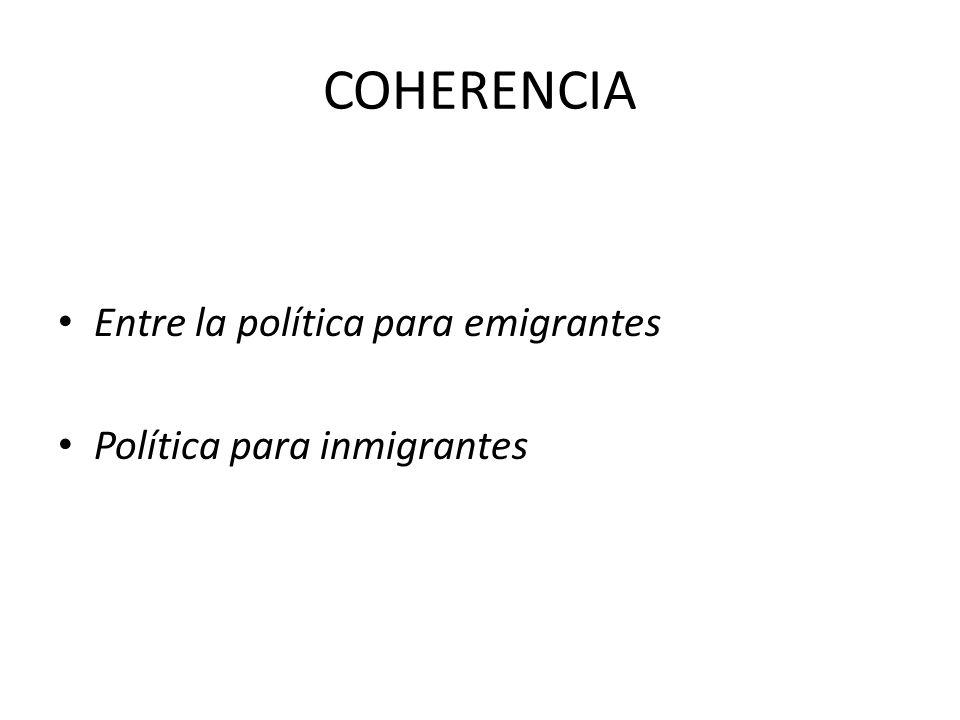 COHERENCIA Entre la política para emigrantes Política para inmigrantes