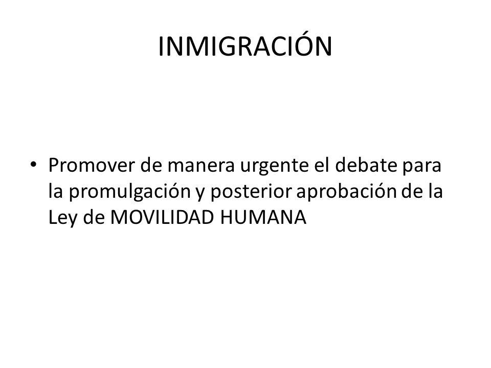 INMIGRACIÓN Promover de manera urgente el debate para la promulgación y posterior aprobación de la Ley de MOVILIDAD HUMANA