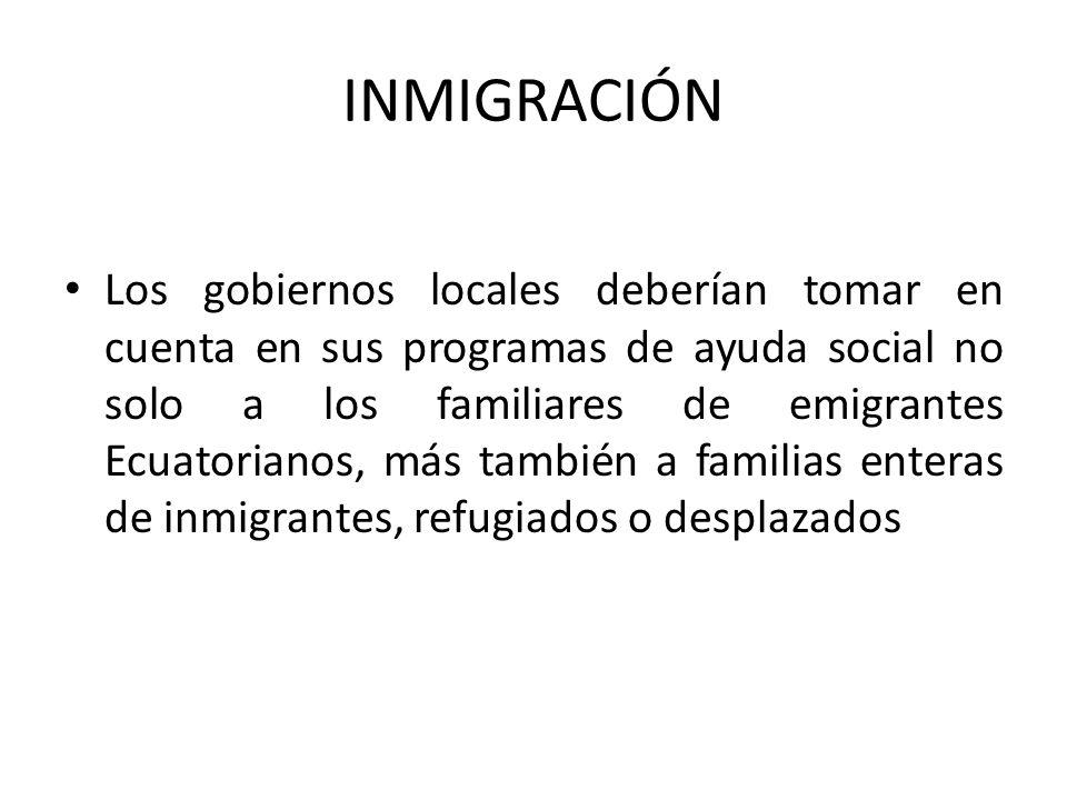 INMIGRACIÓN Los gobiernos locales deberían tomar en cuenta en sus programas de ayuda social no solo a los familiares de emigrantes Ecuatorianos, más también a familias enteras de inmigrantes, refugiados o desplazados