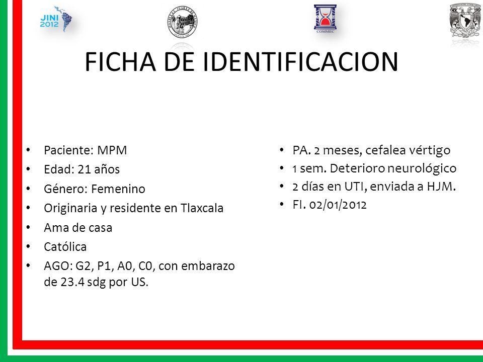 FICHA DE IDENTIFICACION Paciente: MPM Edad: 21 años Género: Femenino Originaria y residente en Tlaxcala Ama de casa Católica AGO: G2, P1, A0, C0, con