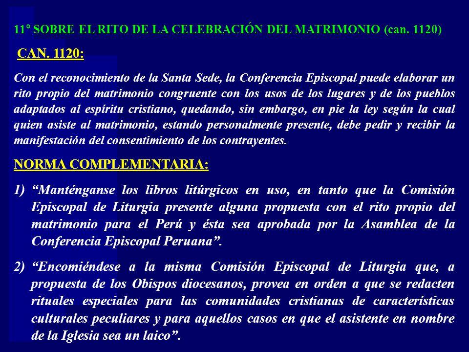 11° SOBRE EL RITO DE LA CELEBRACIÓN DEL MATRIMONIO (can. 1120) CAN. 1120: Con el reconocimiento de la Santa Sede, la Conferencia Episcopal puede elabo