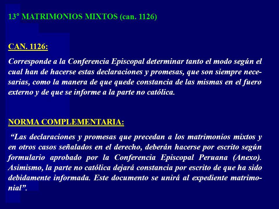 13° MATRIMONIOS MIXTOS (can. 1126) CAN. 1126: Corresponde a la Conferencia Episcopal determinar tanto el modo según el cual han de hacerse estas decla
