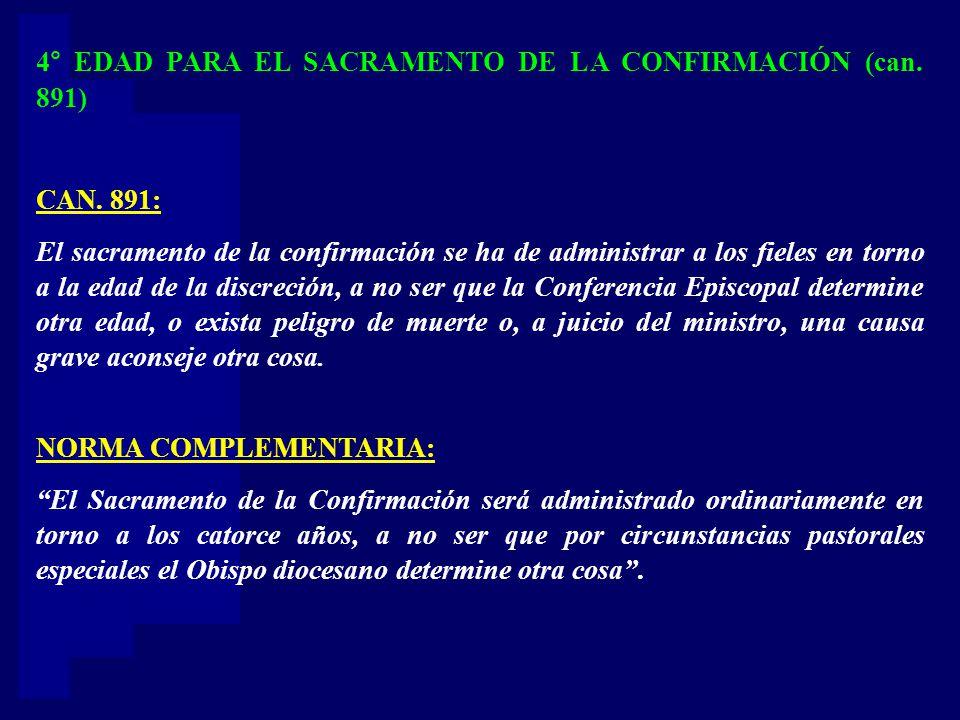 4° EDAD PARA EL SACRAMENTO DE LA CONFIRMACIÓN (can. 891) CAN. 891: El sacramento de la confirmación se ha de administrar a los fieles en torno a la ed