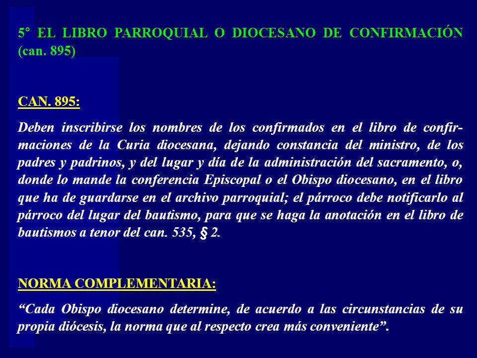 5° EL LIBRO PARROQUIAL O DIOCESANO DE CONFIRMACIÓN (can. 895) CAN. 895: Deben inscribirse los nombres de los confirmados en el libro de confir- macion