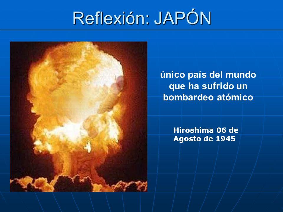Reflexión: JAPÓN único país del mundo que ha sufrido un bombardeo atómico Hiroshima 06 de Agosto de 1945
