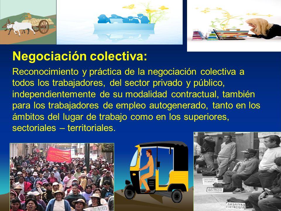 Negociación colectiva: Reconocimiento y práctica de la negociación colectiva a todos los trabajadores, del sector privado y público, independientement