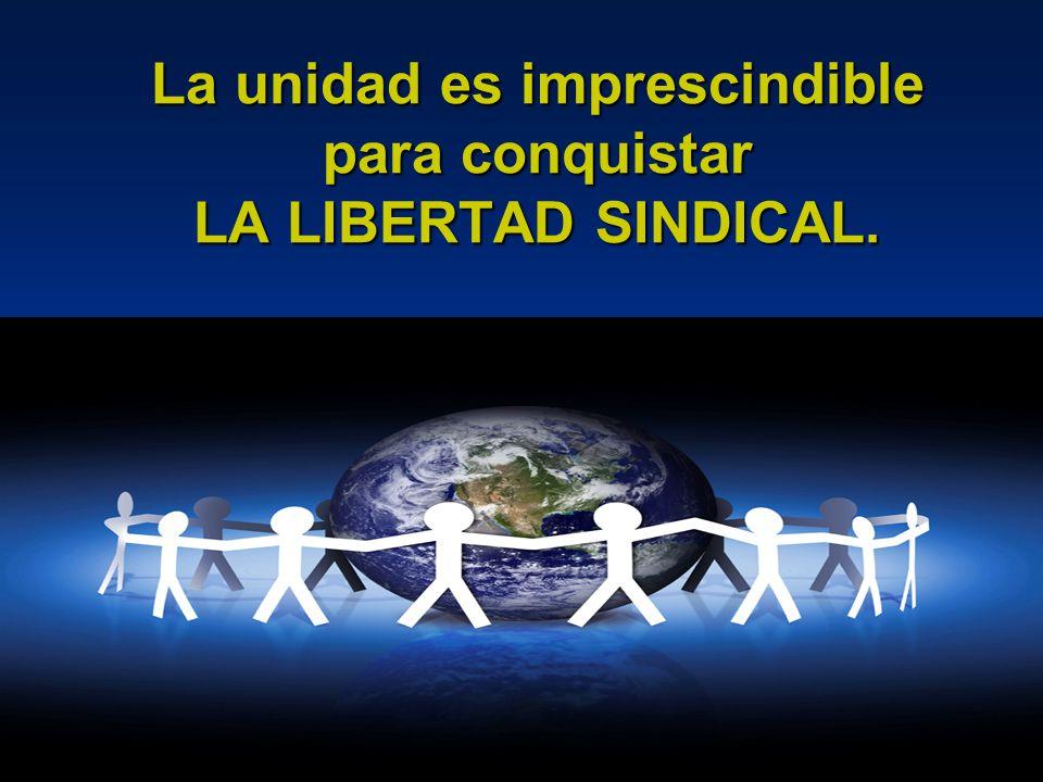 La unidad es imprescindible para conquistar LA LIBERTAD SINDICAL.