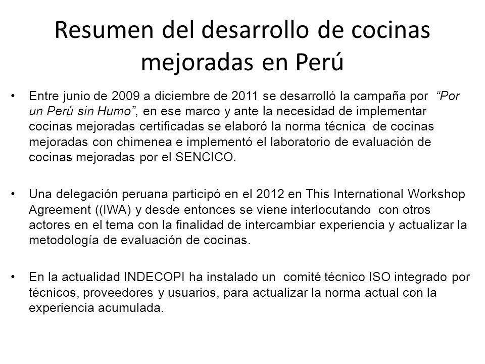 Resumen del desarrollo de cocinas mejoradas en Perú Entre junio de 2009 a diciembre de 2011 se desarrolló la campaña por Por un Perú sin Humo, en ese marco y ante la necesidad de implementar cocinas mejoradas certificadas se elaboró la norma técnica de cocinas mejoradas con chimenea e implementó el laboratorio de evaluación de cocinas mejoradas por el SENCICO.