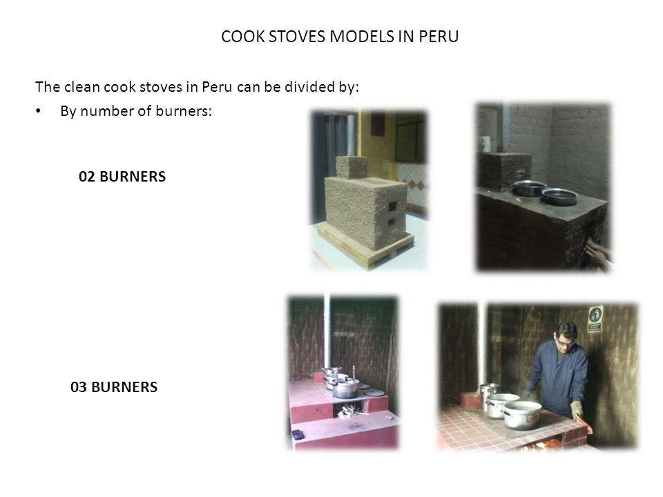 COOK STOVES MODELS IN PERU The clean cook stoves in Peru can be divided by: By number of burners: 02 BURNERS 03 BURNERS