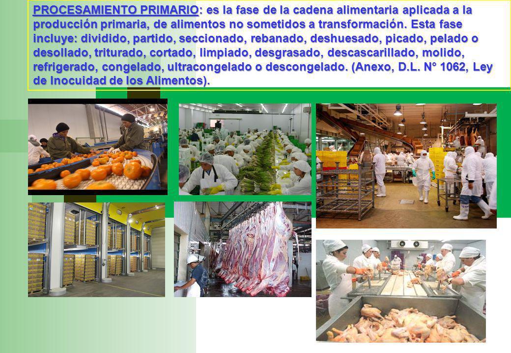 PROCESAMIENTO PRIMARIO: es la fase de la cadena alimentaria aplicada a la producción primaria, de alimentos no sometidos a transformación.
