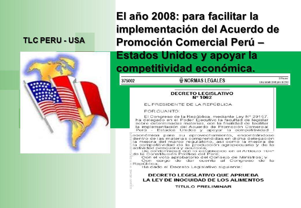 TLC PERU - USA El año 2008: para facilitar la implementación del Acuerdo de Promoción Comercial Perú – Estados Unidos y apoyar la competitividad económica.