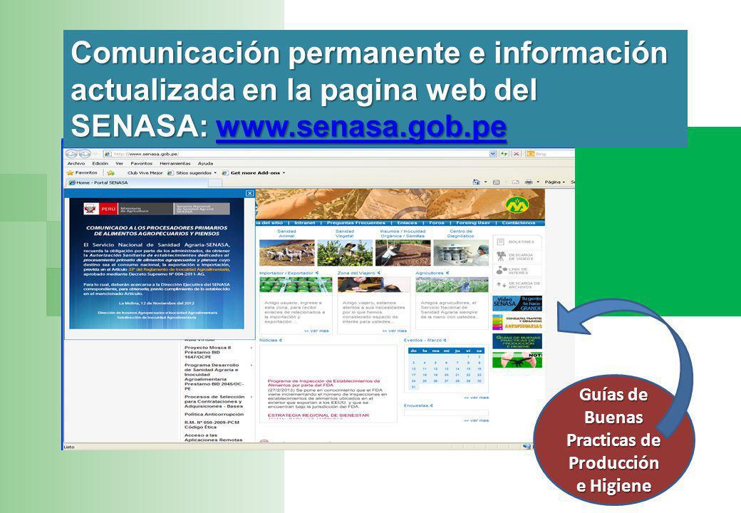 Comunicación permanente e información actualizada en la pagina web del SENASA: www.senasa.gob.pe www.senasa.gob.pe Guías de Buenas Practicas de Producción e Higiene