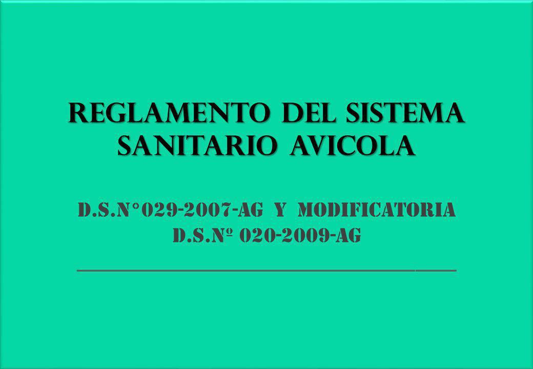 REGLAMENTO DEL SISTEMA SANITARIO AVICOLA REGLAMENTO DEL SISTEMA SANITARIO AVICOLA D.S.N°029-2007-AG y modificatoria d.s.nº 020-2009-ag _____________________________________