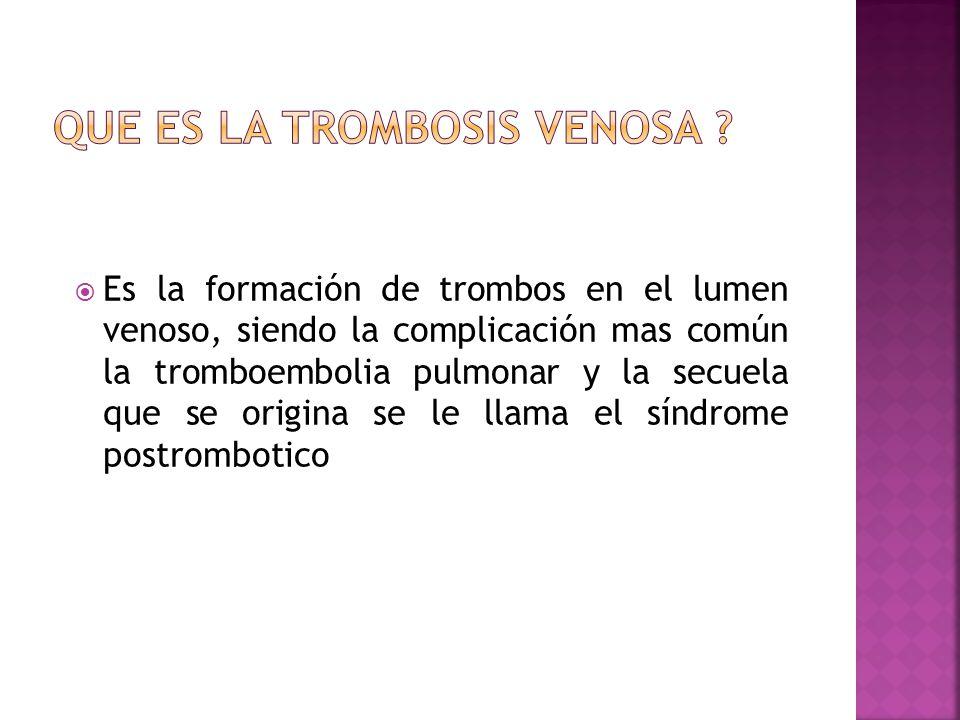 Es la formación de trombos en el lumen venoso, siendo la complicación mas común la tromboembolia pulmonar y la secuela que se origina se le llama el s
