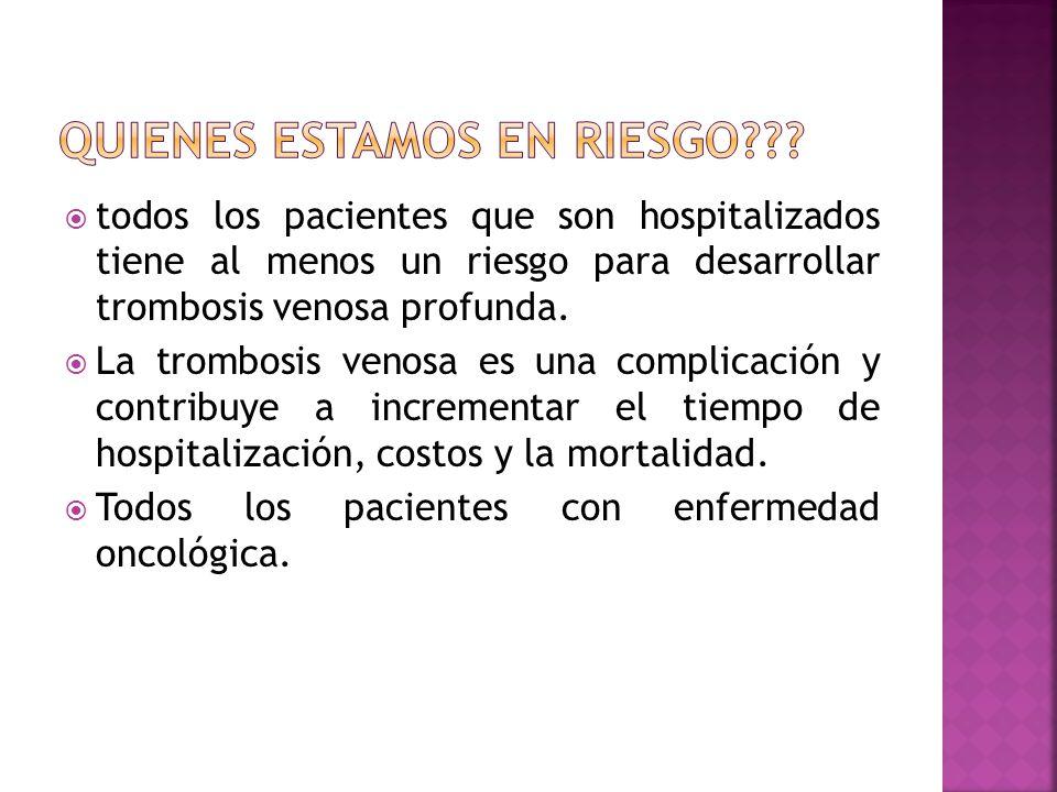 todos los pacientes que son hospitalizados tiene al menos un riesgo para desarrollar trombosis venosa profunda. La trombosis venosa es una complicació