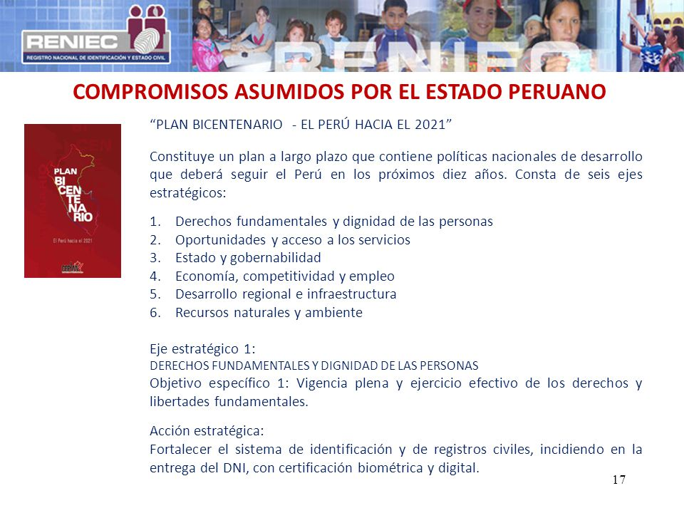 COMPROMISOS ASUMIDOS POR EL ESTADO PERUANO PLAN BICENTENARIO - EL PERÚ HACIA EL 2021 Constituye un plan a largo plazo que contiene políticas nacionale