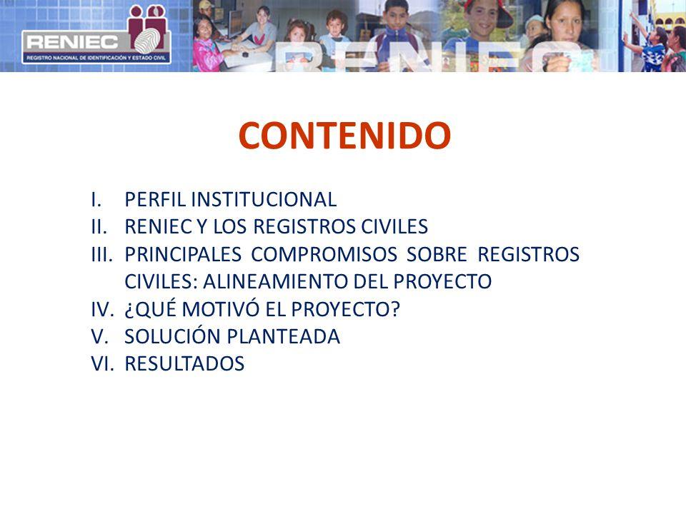 CONTENIDO I.PERFIL INSTITUCIONAL II.RENIEC Y LOS REGISTROS CIVILES III.PRINCIPALES COMPROMISOS SOBRE REGISTROS CIVILES: ALINEAMIENTO DEL PROYECTO IV.¿