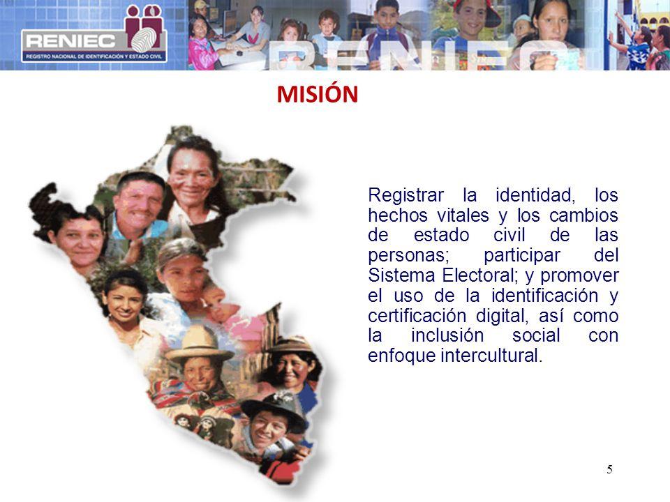 MISIÓN Registrar la identidad, los hechos vitales y los cambios de estado civil de las personas; participar del Sistema Electoral; y promover el uso d