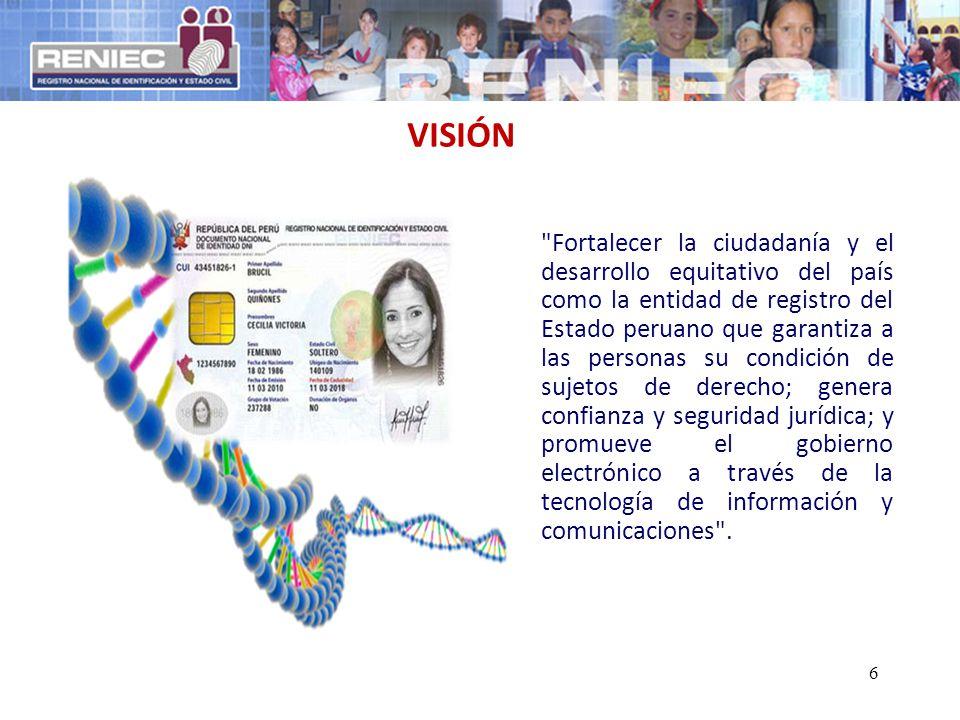 Fortalecer la ciudadanía y el desarrollo equitativo del país como la entidad de registro del Estado peruano que garantiza a las personas su condición de sujetos de derecho; genera confianza y seguridad jurídica; y promueve el gobierno electrónico a través de la tecnología de información y comunicaciones .