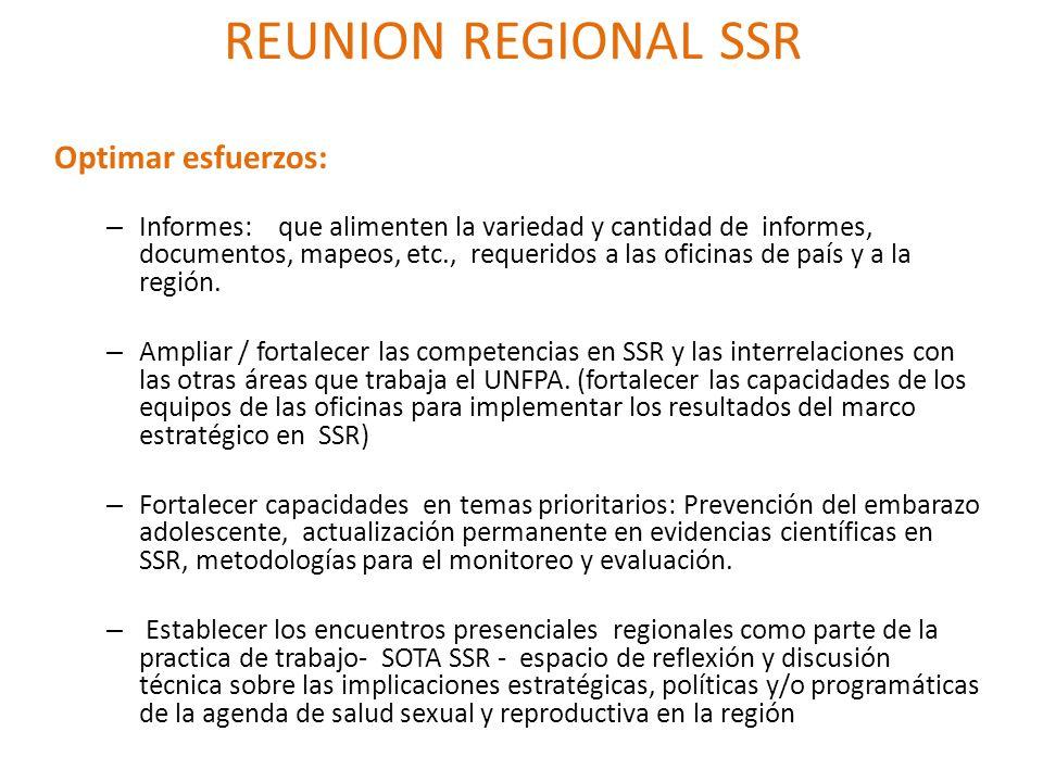 REUNION REGIONAL SSR Optimar esfuerzos: – Informes: que alimenten la variedad y cantidad de informes, documentos, mapeos, etc., requeridos a las oficinas de país y a la región.