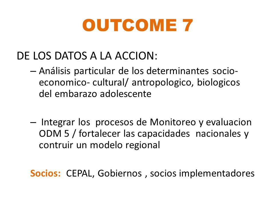 OUTCOME 7 DE LOS DATOS A LA ACCION: – Análisis particular de los determinantes socio- economico- cultural/ antropologico, biologicos del embarazo adol