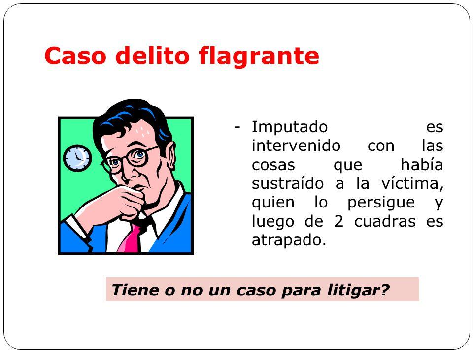 Caso delito flagrante -Imputado es intervenido con las cosas que había sustraído a la víctima, quien lo persigue y luego de 2 cuadras es atrapado.