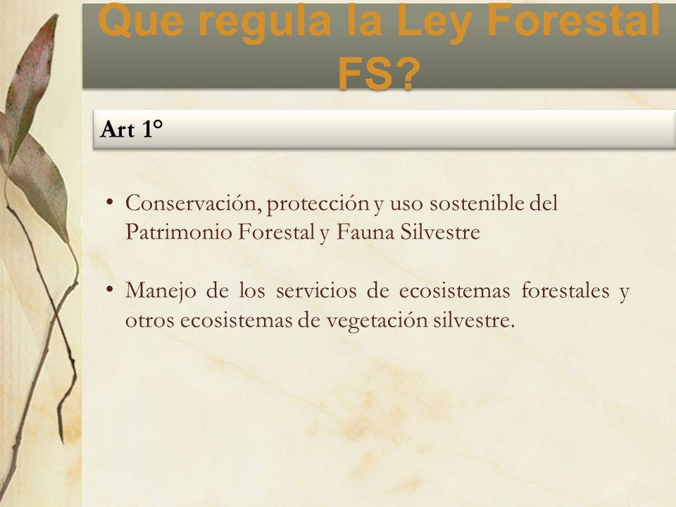 Que regula la Ley Forestal FS? Conservación, protección y uso sostenible del Patrimonio Forestal y Fauna Silvestre Manejo de los servicios de ecosiste