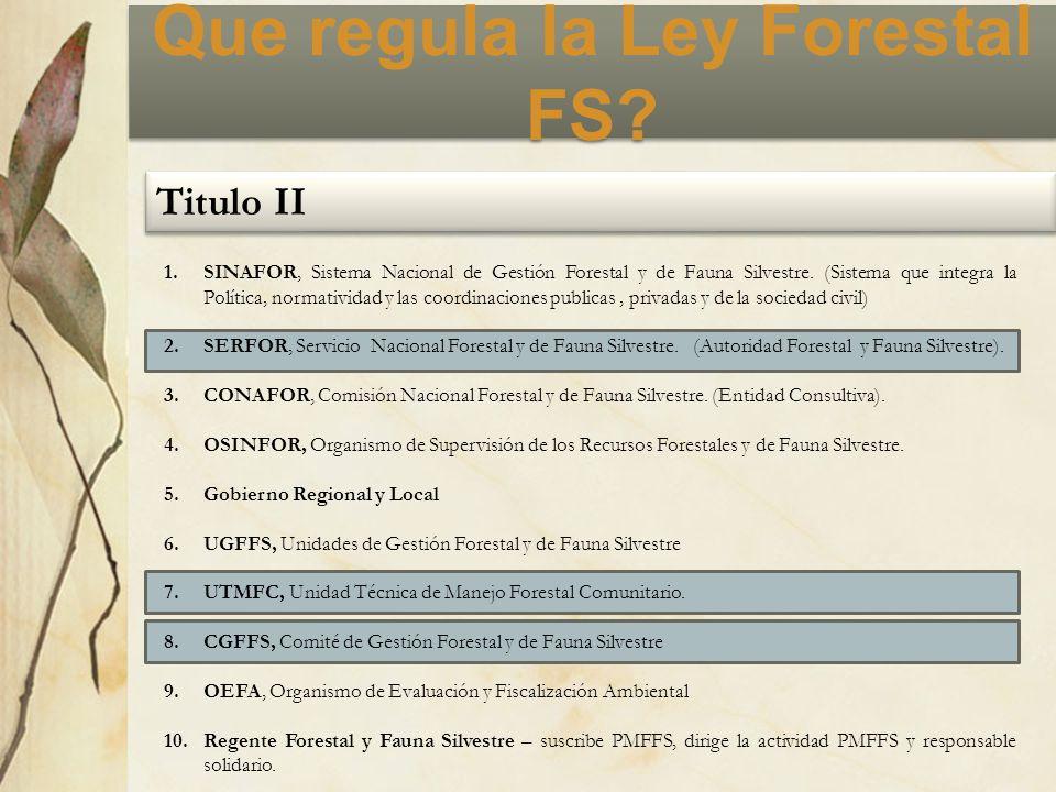 Que regula la Ley Forestal FS? Titulo II 1.SINAFOR, Sistema Nacional de Gestión Forestal y de Fauna Silvestre. (Sistema que integra la Política, norma