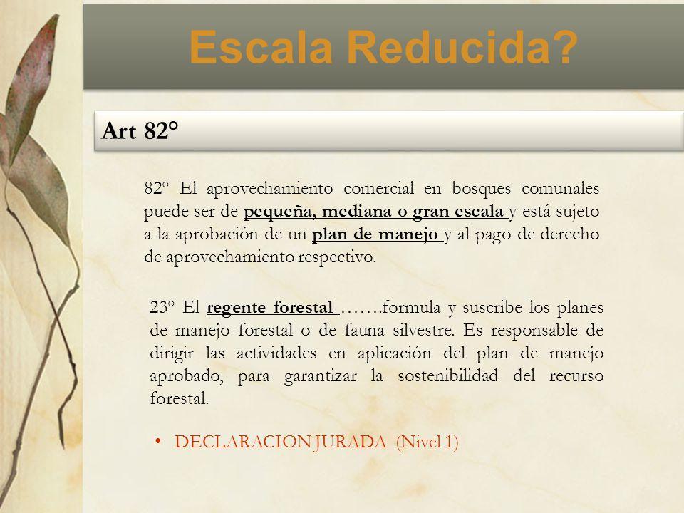Escala Reducida? Art 82° 82° El aprovechamiento comercial en bosques comunales puede ser de pequeña, mediana o gran escala y está sujeto a la aprobaci