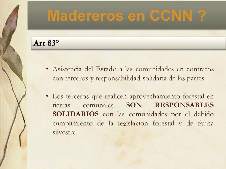 Madereros en CCNN ? Art 83° Asistencia del Estado a las comunidades en contratos con terceros y responsabilidad solidaria de las partes. Los terceros