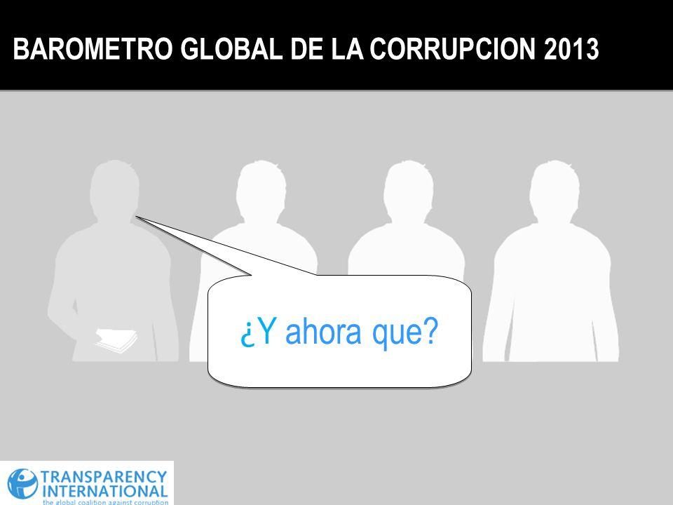 BAROMETRO GLOBAL DE LA CORRUPCION 2013 ¿ Y ahora que?