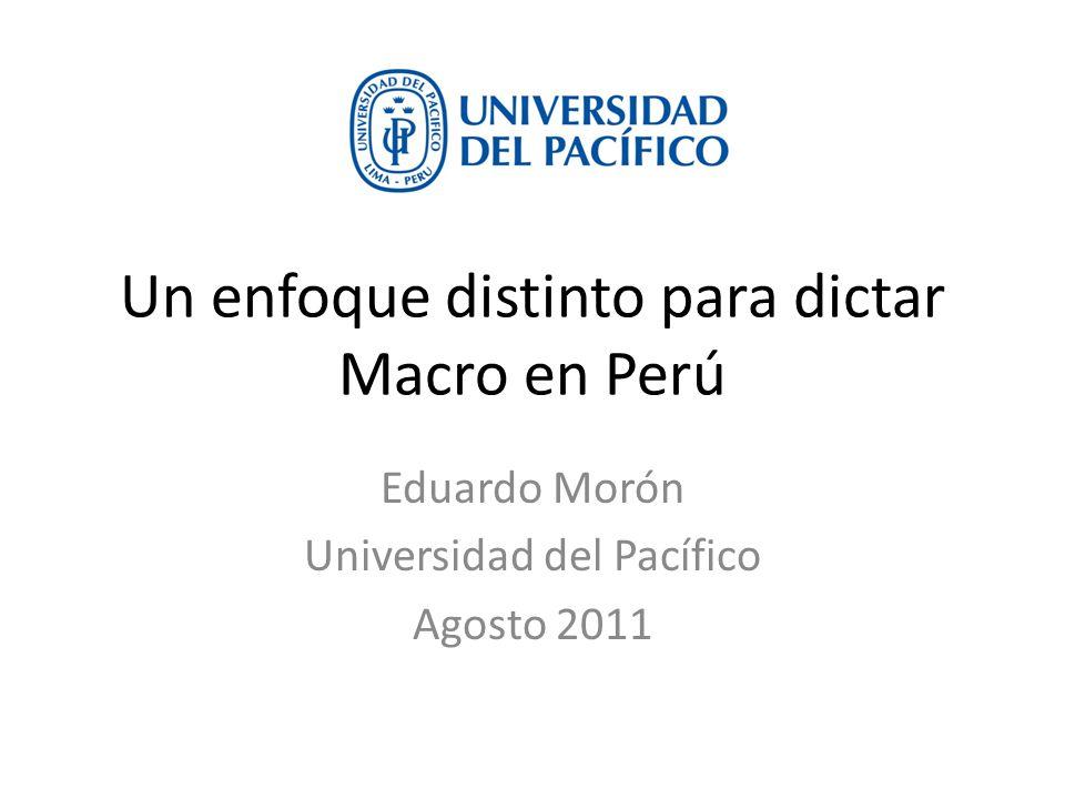 Un enfoque distinto para dictar Macro en Perú Eduardo Morón Universidad del Pacífico Agosto 2011