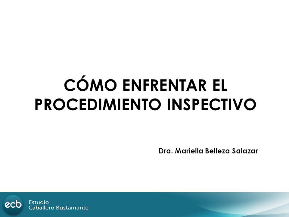 CÓMO ENFRENTAR EL PROCEDIMIENTO INSPECTIVO Dra. Mariella Belleza Salazar
