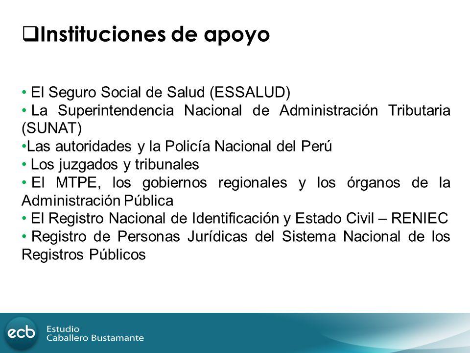 Instituciones de apoyo El Seguro Social de Salud (ESSALUD) La Superintendencia Nacional de Administración Tributaria (SUNAT) Las autoridades y la Poli