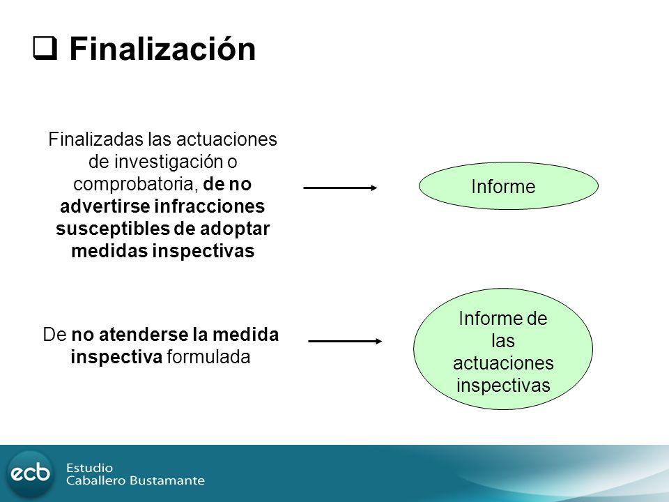 Finalización Finalizadas las actuaciones de investigación o comprobatoria, de no advertirse infracciones susceptibles de adoptar medidas inspectivas I