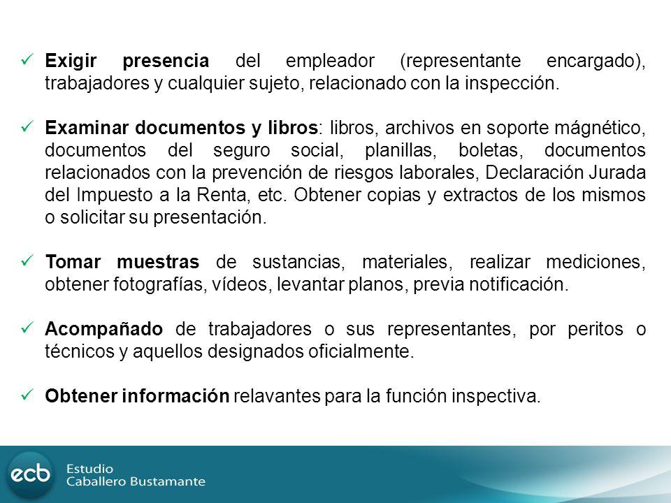Exigir presencia del empleador (representante encargado), trabajadores y cualquier sujeto, relacionado con la inspección. Examinar documentos y libros