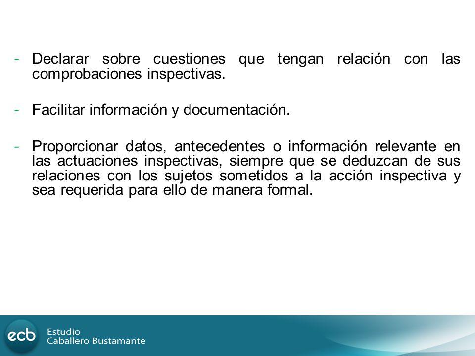 - Facilitar información y documentación. - Proporcionar datos, antecedentes o información relevante en las actuaciones inspectivas, siempre que se ded