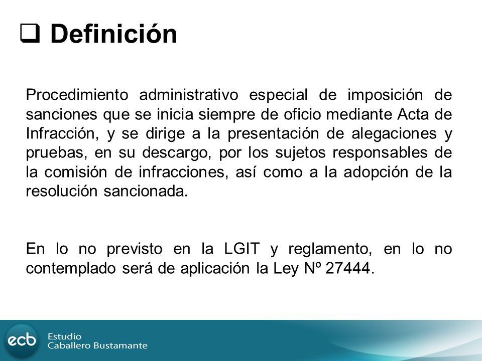Definición Procedimiento administrativo especial de imposición de sanciones que se inicia siempre de oficio mediante Acta de Infracción, y se dirige a