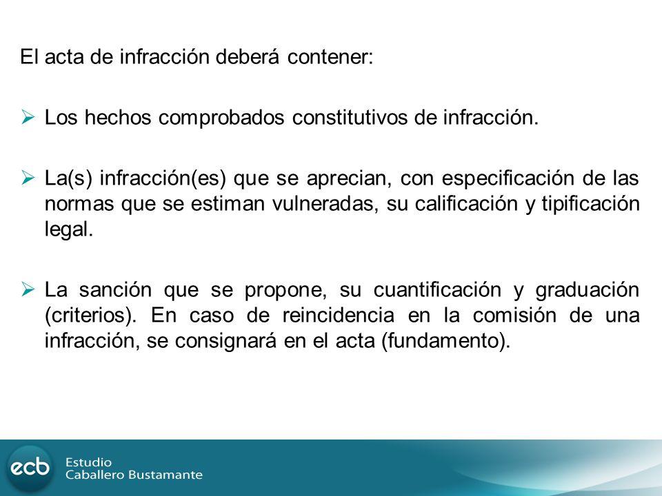 El acta de infracción deberá contener: Los hechos comprobados constitutivos de infracción. La(s) infracción(es) que se aprecian, con especificación de
