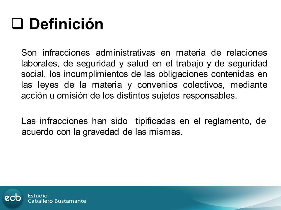 Definición Son infracciones administrativas en materia de relaciones laborales, de seguridad y salud en el trabajo y de seguridad social, los incumpli