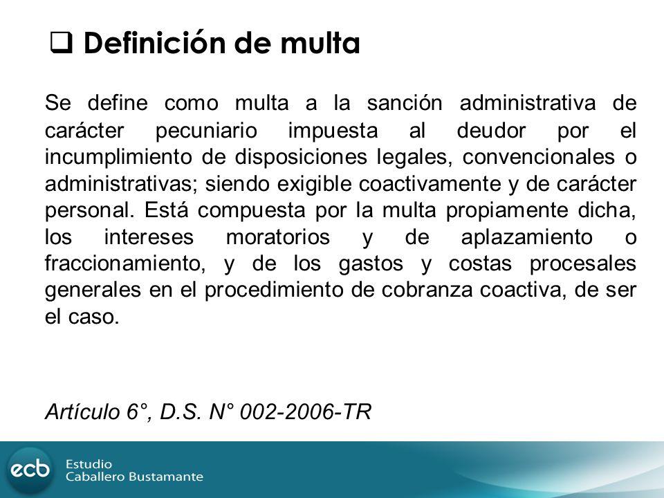 Se define como multa a la sanción administrativa de carácter pecuniario impuesta al deudor por el incumplimiento de disposiciones legales, convenciona