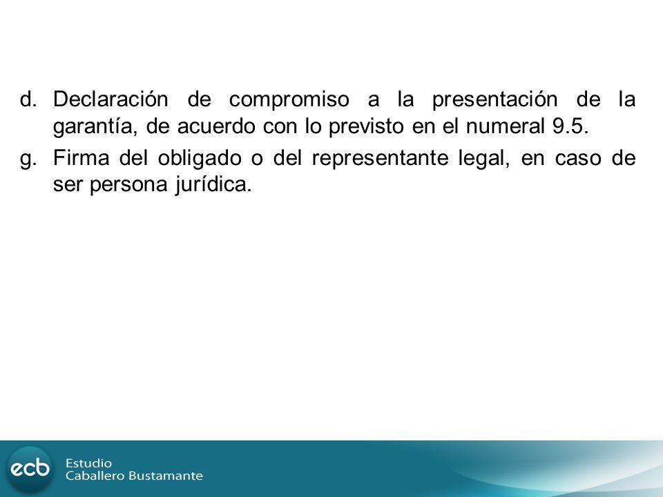 d. Declaración de compromiso a la presentación de la garantía, de acuerdo con lo previsto en el numeral 9.5. g.Firma del obligado o del representante