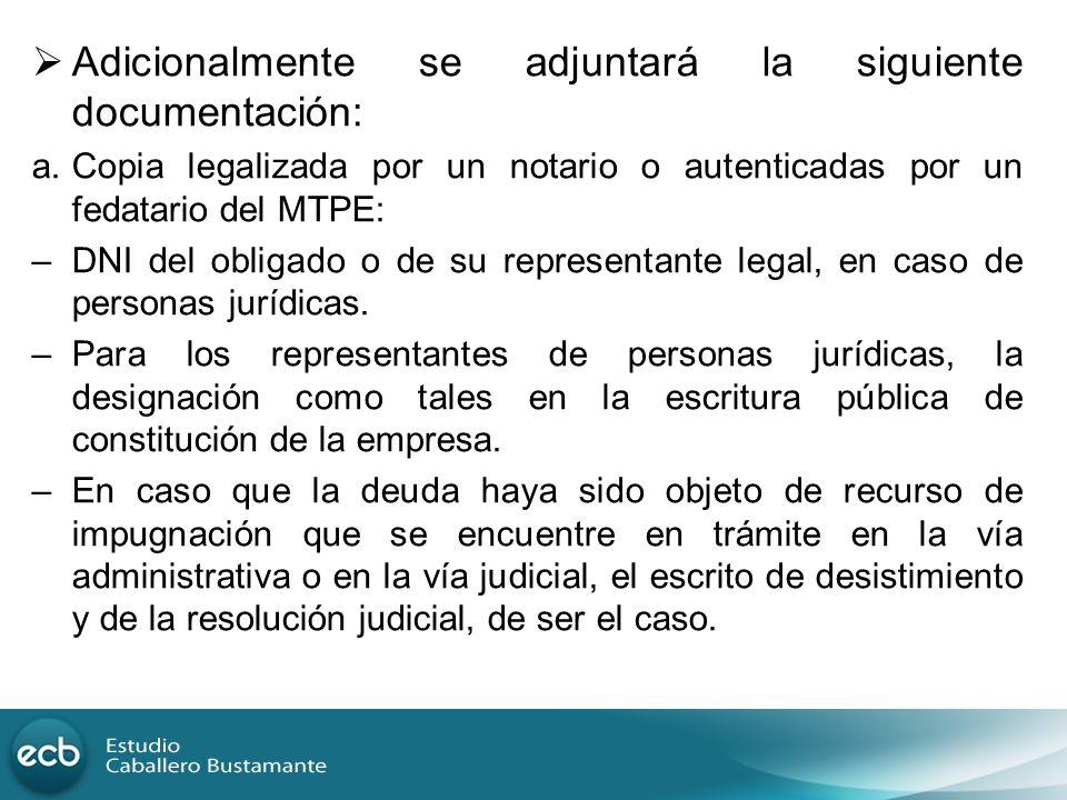 Adicionalmente se adjuntará la siguiente documentación: a.Copia legalizada por un notario o autenticadas por un fedatario del MTPE: –DNI del obligado