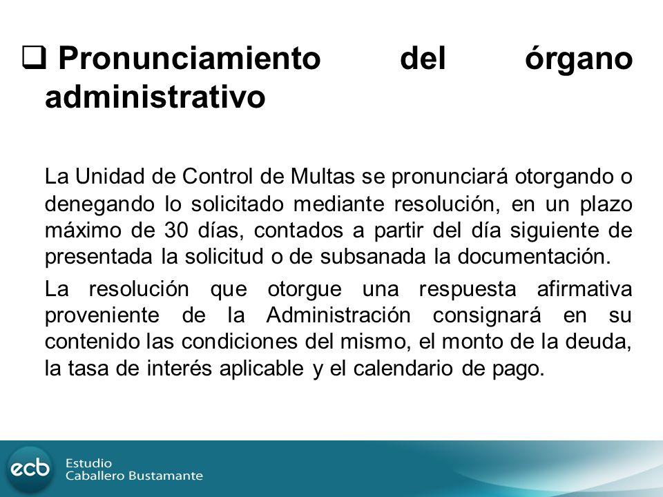 Pronunciamiento del órgano administrativo La Unidad de Control de Multas se pronunciará otorgando o denegando lo solicitado mediante resolución, en un