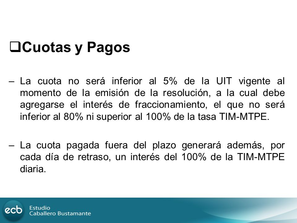 Cuotas y Pagos –La cuota no será inferior al 5% de la UIT vigente al momento de la emisión de la resolución, a la cual debe agregarse el interés de fr