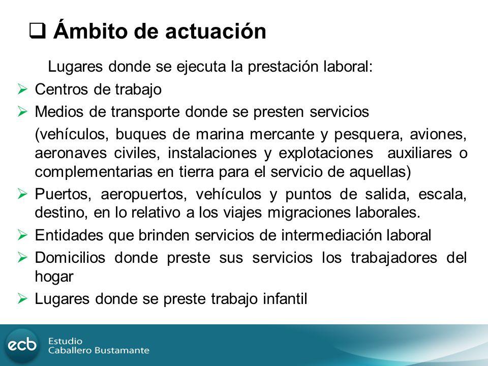 Ámbito de actuación Lugares donde se ejecuta la prestación laboral: Centros de trabajo Medios de transporte donde se presten servicios (vehículos, buq