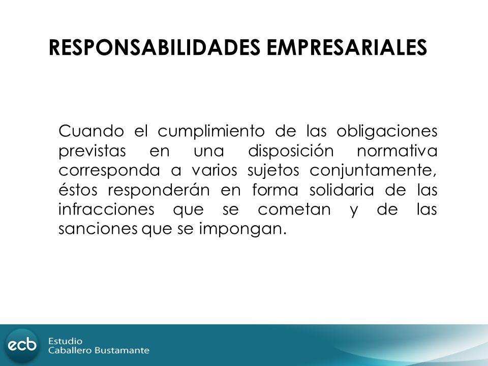 RESPONSABILIDADES EMPRESARIALES Cuando el cumplimiento de las obligaciones previstas en una disposición normativa corresponda a varios sujetos conjunt