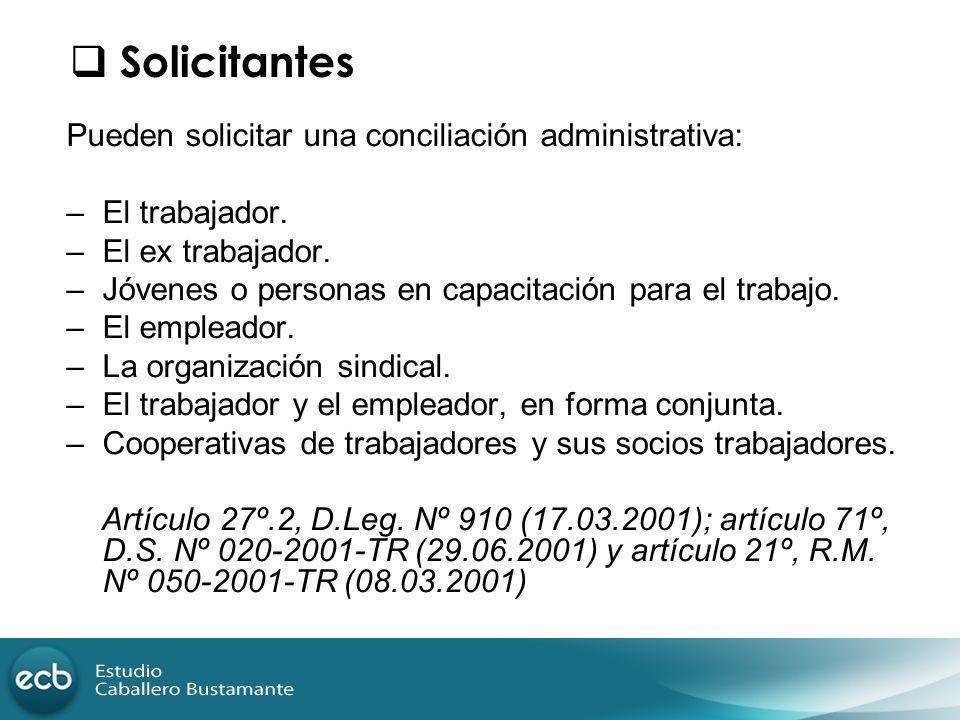Pueden solicitar una conciliación administrativa: –El trabajador. –El ex trabajador. –Jóvenes o personas en capacitación para el trabajo. –El empleado